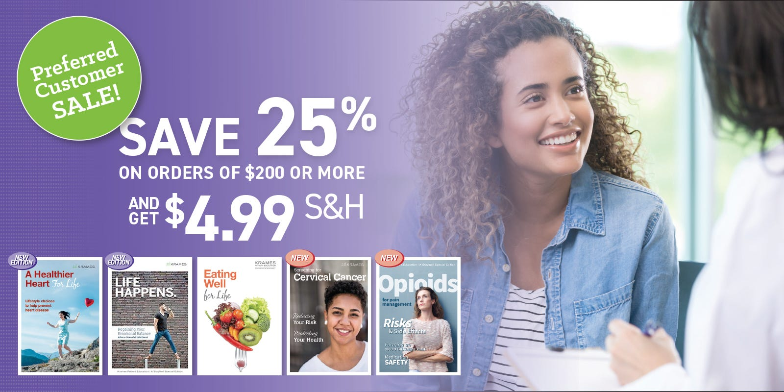 Preferred Customer Sale! Save 25% on orders of $200 or more and get $4.99 S&H